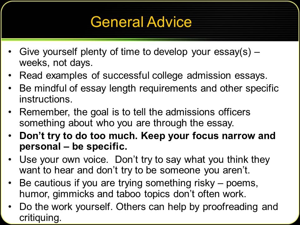 General Advice Give yourself plenty of time to develop your essay(s) – weeks, not days.