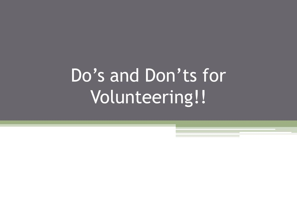 Do's and Don'ts for Volunteering!!