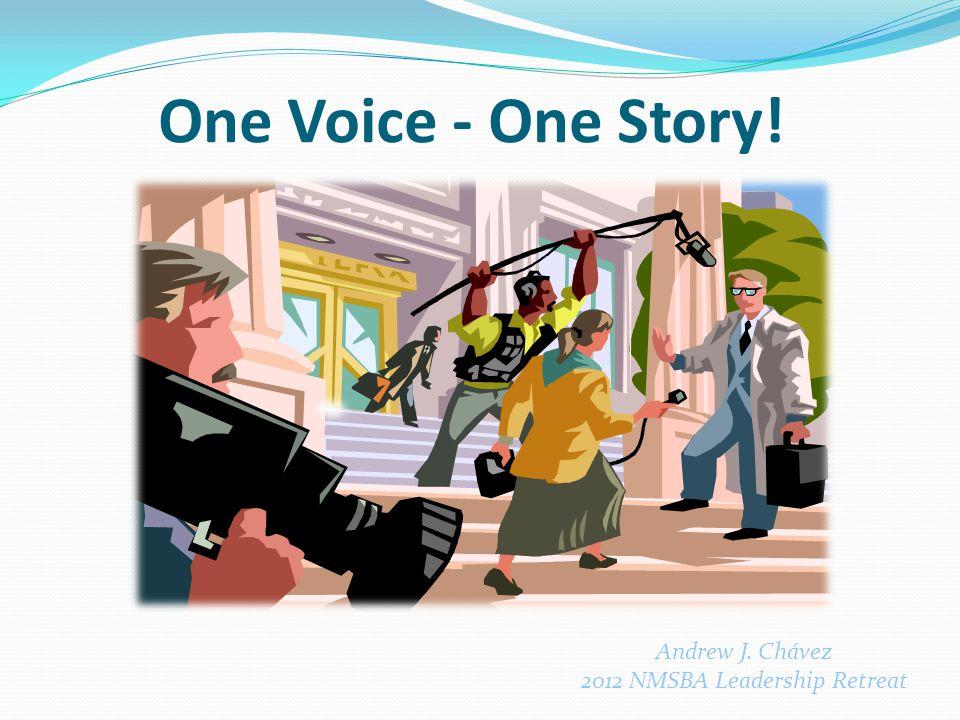 One Voice - One Story! Andrew J. Chávez 2012 NMSBA Leadership Retreat