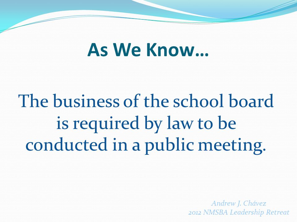 As We Know… The business of the school board is required by law to be conducted in a public meeting.