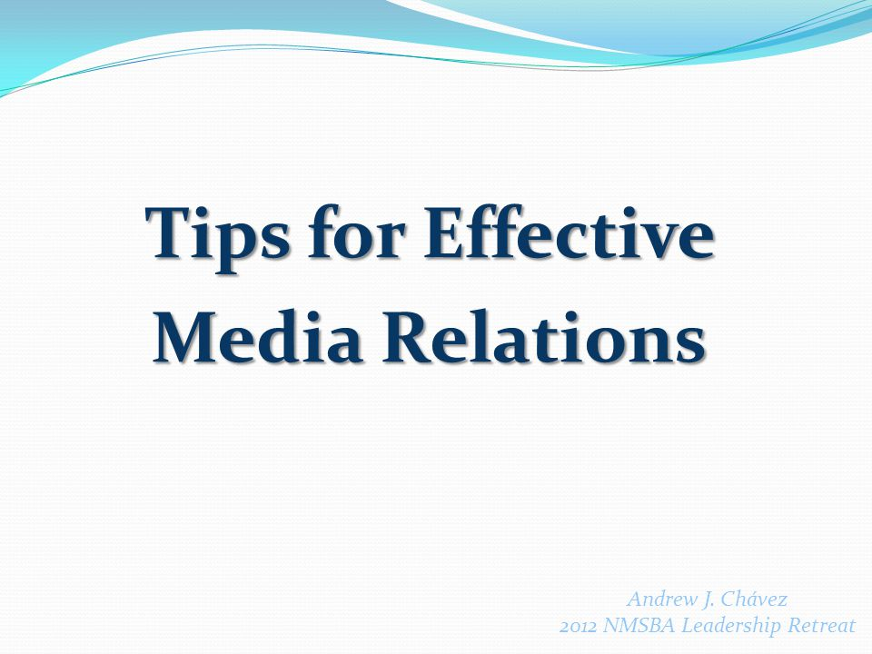 Tips for Effective Media Relations Andrew J. Chávez 2012 NMSBA Leadership Retreat