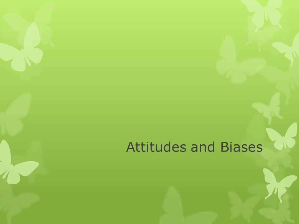 Attitudes and Biases