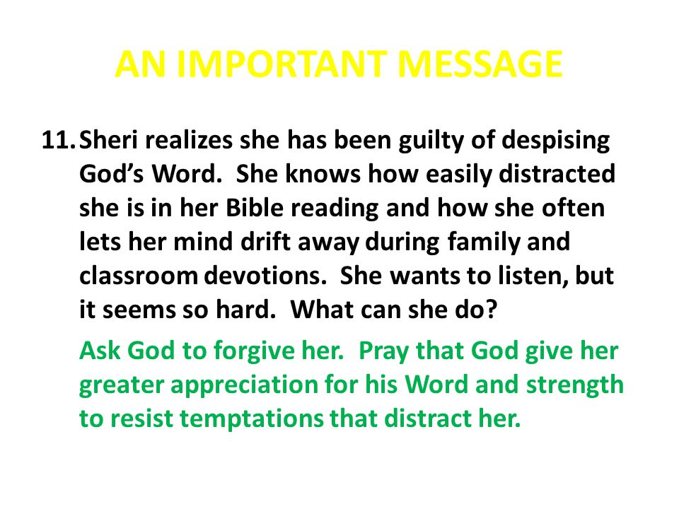 AN IMPORTANT MESSAGE 11.Sheri realizes she has been guilty of despising God's Word. She knows how easily distracted she is in her Bible reading and ho