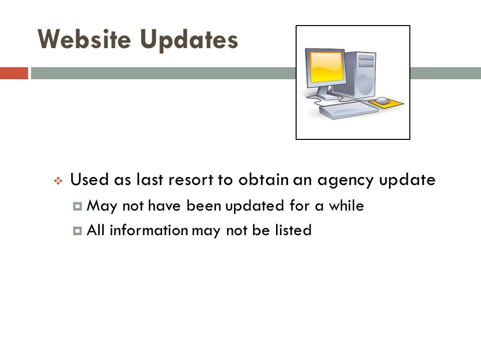 Website Updates  Used as last resort to obtain an agency update  May not have been updated for a while  All information may not be listed