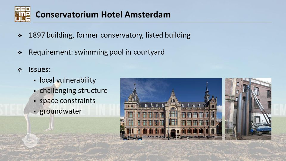 Conservatorium Hotel Amsterdam  1897 building, former conservatory, listed building  Requirement: swimming pool in courtyard  Issues:  local vulnerability  challenging structure  space constraints  groundwater