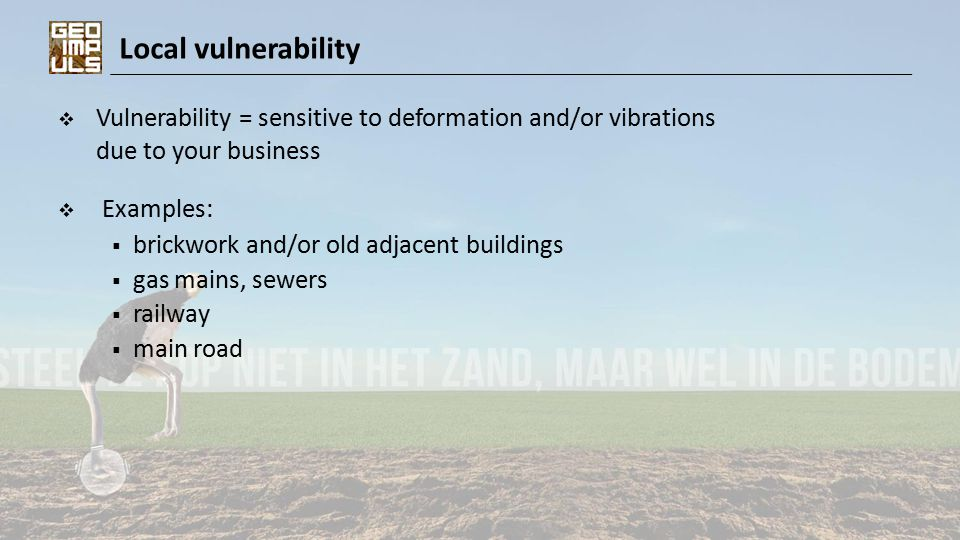 Local vulnerability  Vulnerability = sensitive to deformation and/or vibrations due to your business  Examples:  brickwork and/or old adjacent buil