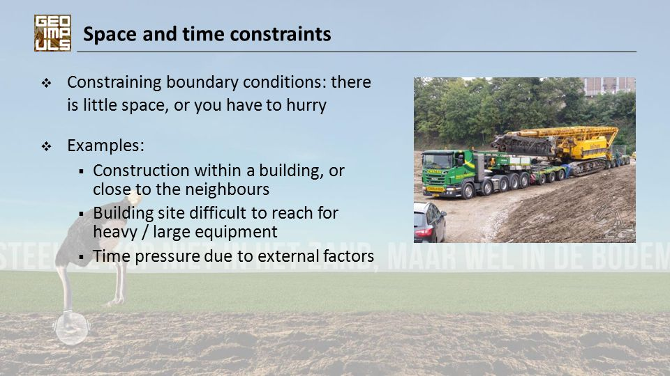 Space and time constraints  Constraining boundary conditions: there is little space, or you have to hurry  Examples:  Construction within a buildin