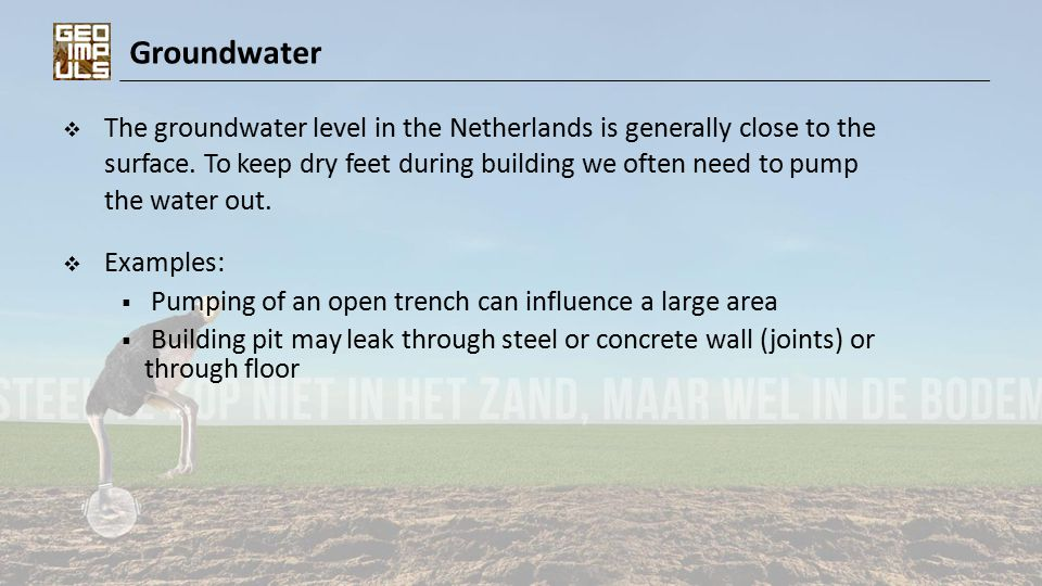 Groundwater  The groundwater level in the Netherlands is generally close to the surface.