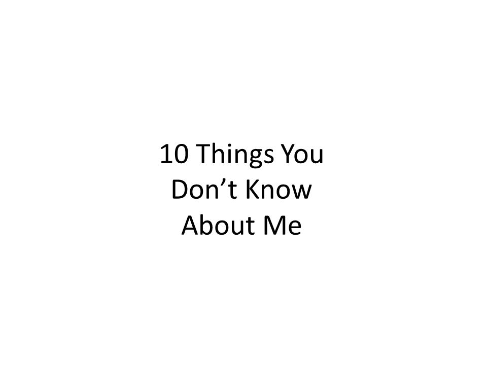 10 Things You Don't Know About Me