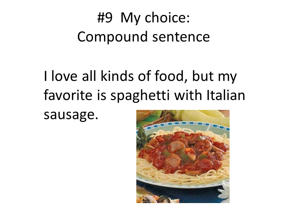 #9 My choice: Compound sentence I love all kinds of food, but my favorite is spaghetti with Italian sausage.