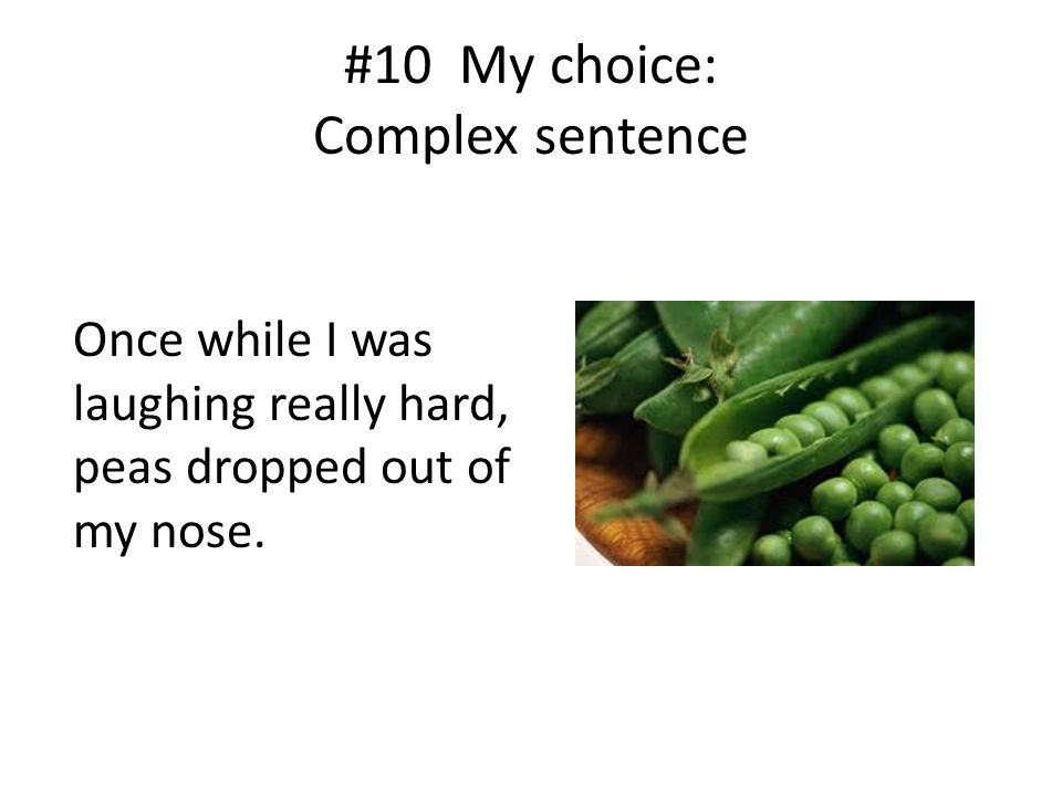 #10 My choice: Complex sentence Once while I was laughing really hard, peas dropped out of my nose.