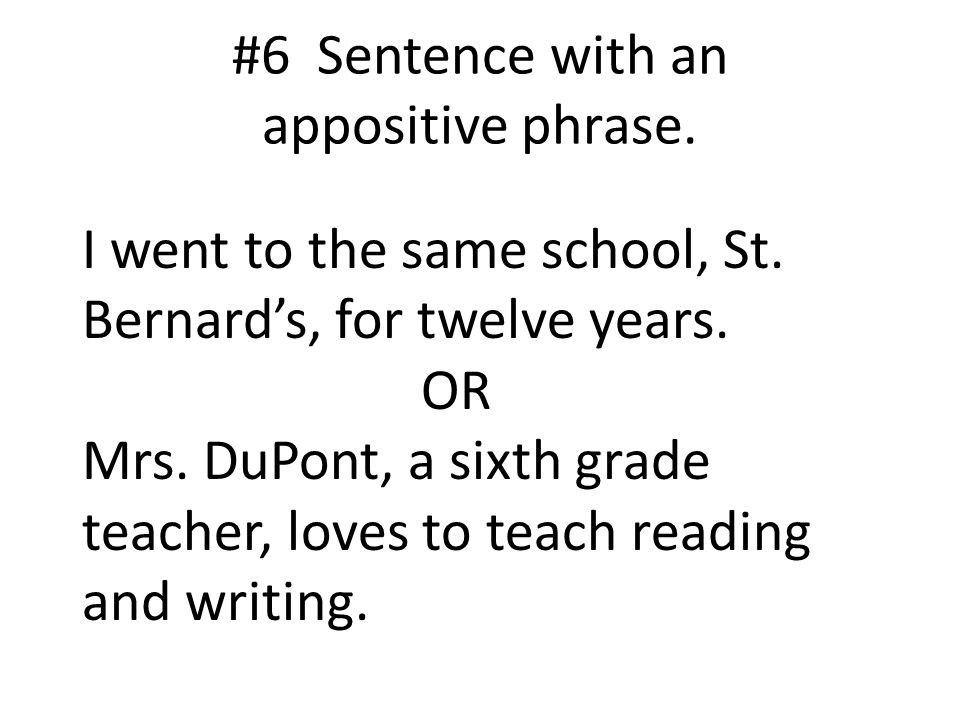 #6 Sentence with an appositive phrase. I went to the same school, St.
