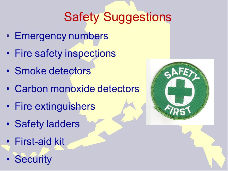 Safety Suggestions Emergency numbers Fire safety inspections Smoke detectors Carbon monoxide detectors Fire extinguishers Safety ladders First-aid kit Security