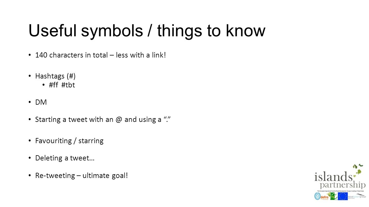 Useful symbols / things to know 140 characters in total – less with a link.