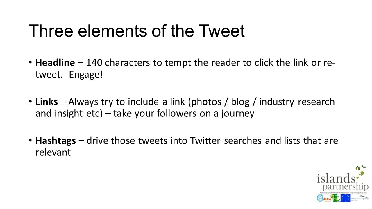 Three elements of the Tweet Headline – 140 characters to tempt the reader to click the link or re- tweet.