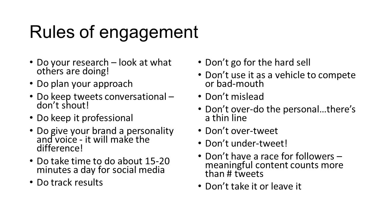 Rules of engagement Do your research – look at what others are doing.