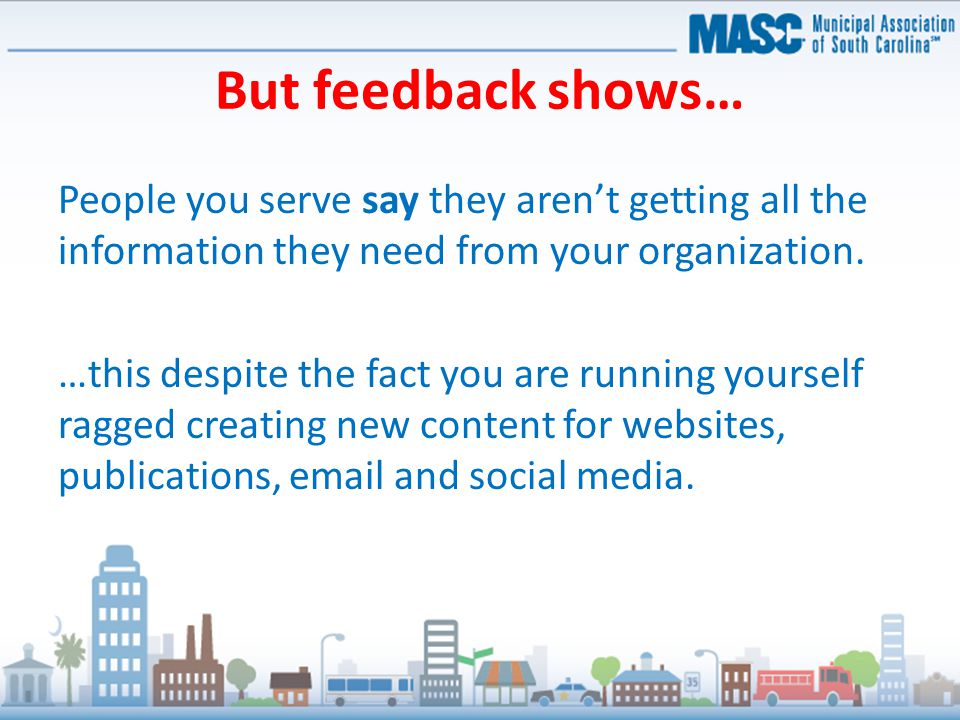 But feedback shows… People you serve say they aren't getting all the information they need from your organization.