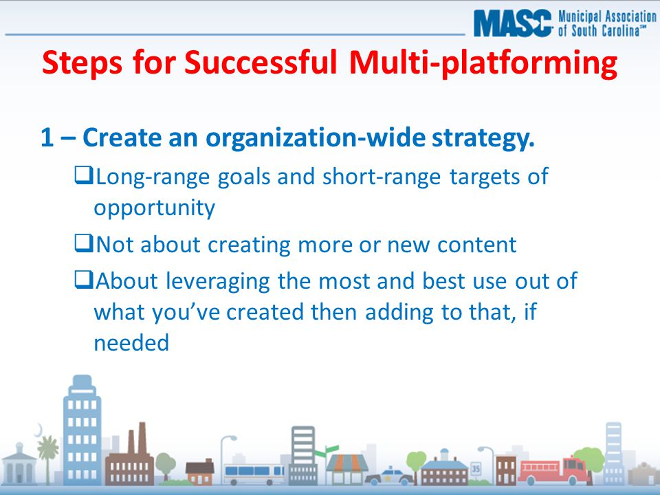 Steps for Successful Multi-platforming 1 – Create an organization-wide strategy.