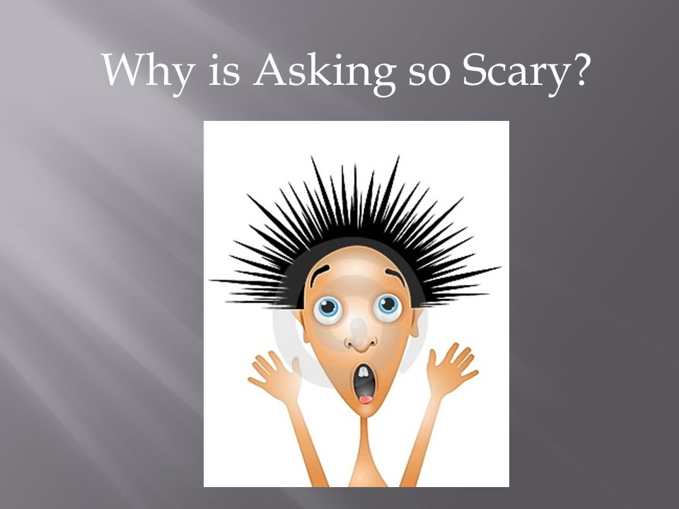 Why is Asking so Scary?