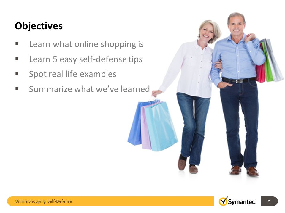 Summary – The Do's and Don'ts Online Shopping Self-Defense 13 Don't buy unless you know exactly what you're looking for Do your homework – know who you're dealing with, what you're buying, and what it costs Don t buy from spammers, one day only websites, or websites you're not comfortable with Do buy from reputable websites with encryption Don t pay by debit card, cash, or wire transfer Do pay by credit card or online payment services Don't email or send financial or personal information via email Do protect your information, check the website privacy statement, and use computer security software Don't dispose of your receipts too quickly Do keep records and check your credit card statements for suspicious transactions Don t forget to inspect your new purchase as soon as it arrives Do report fraud to the appropriate agencies
