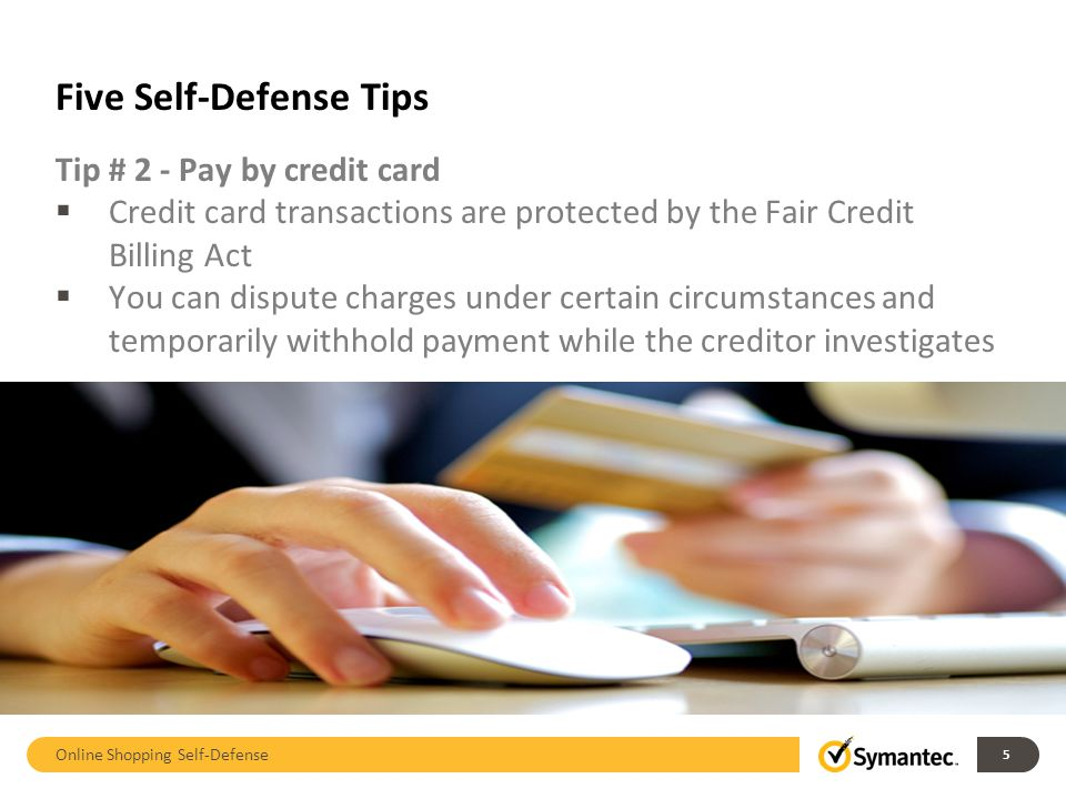 Five Self-Defense Tips Tip # 2 - Pay by credit card  Credit card transactions are protected by the Fair Credit Billing Act  You can dispute charges