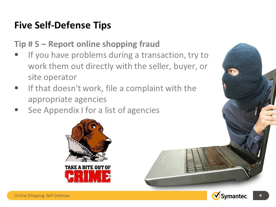 Five Self-Defense Tips Tip # 5 – Report online shopping fraud  If you have problems during a transaction, try to work them out directly with the sell