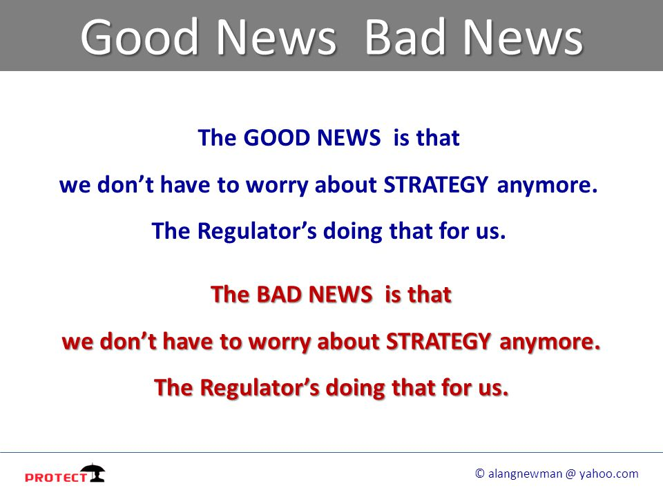Good News Bad News The GOOD NEWS is that we don't have to worry about STRATEGY anymore.