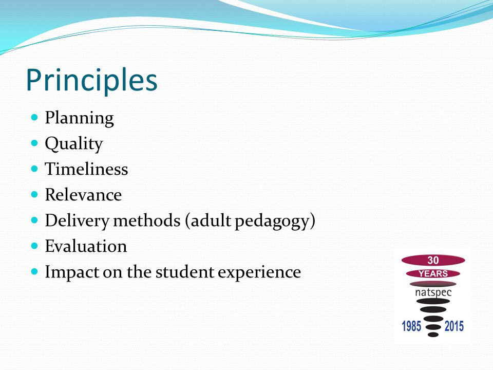 Principles Planning Quality Timeliness Relevance Delivery methods (adult pedagogy) Evaluation Impact on the student experience