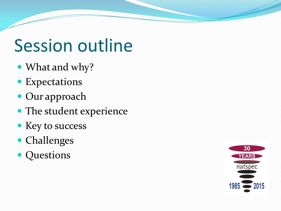 Session outline What and why? Expectations Our approach The student experience Key to success Challenges Questions
