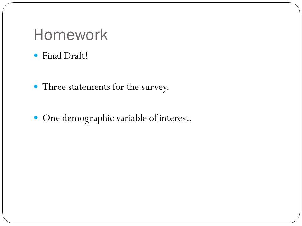 Homework Final Draft! Three statements for the survey. One demographic variable of interest.
