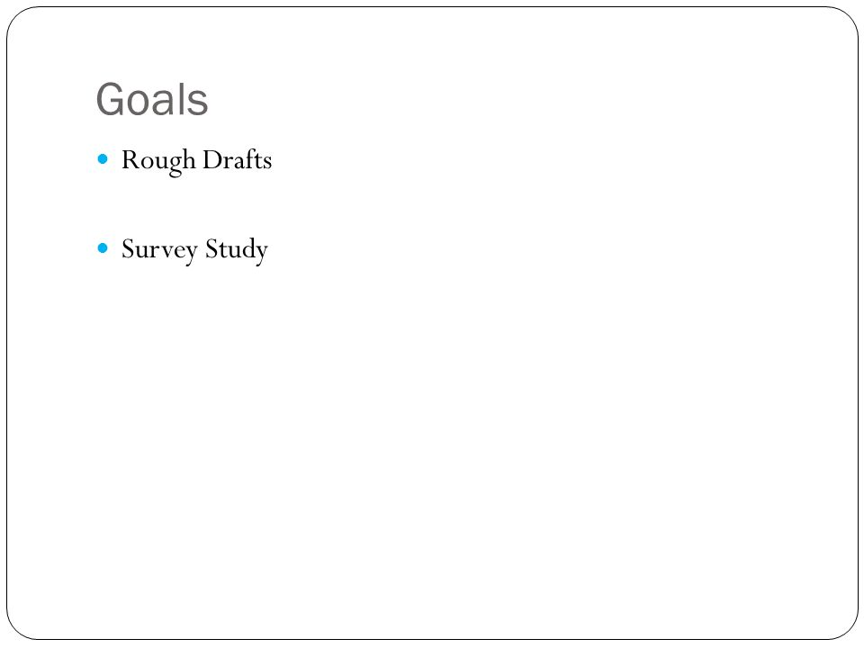 Goals Rough Drafts Survey Study