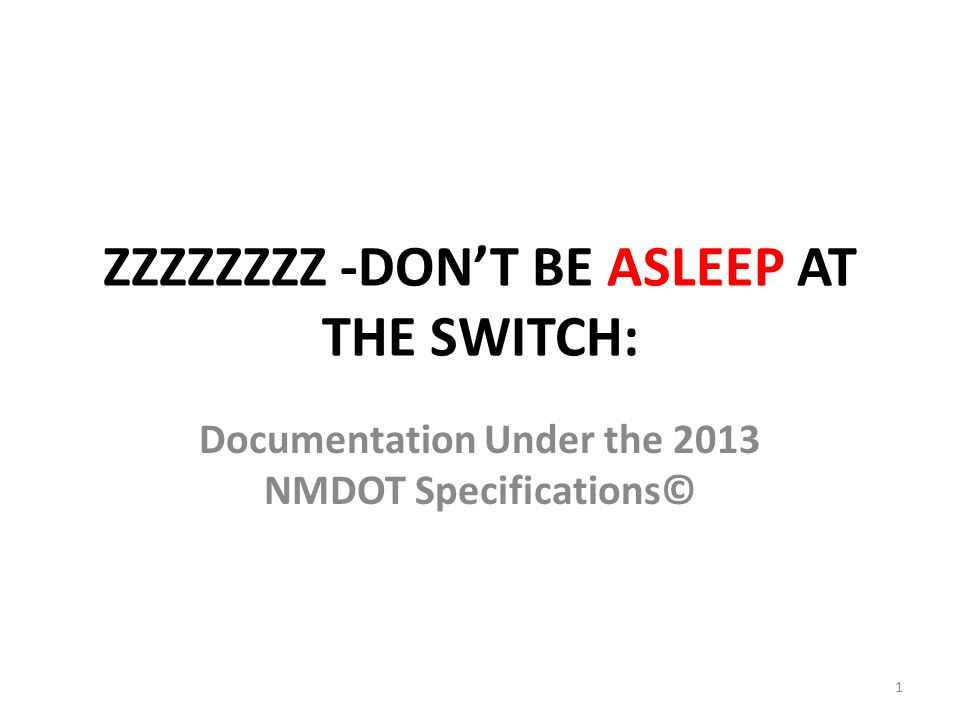 ZZZZZZZZ -DON'T BE ASLEEP AT THE SWITCH: Documentation Under the 2013 NMDOT Specifications© 1