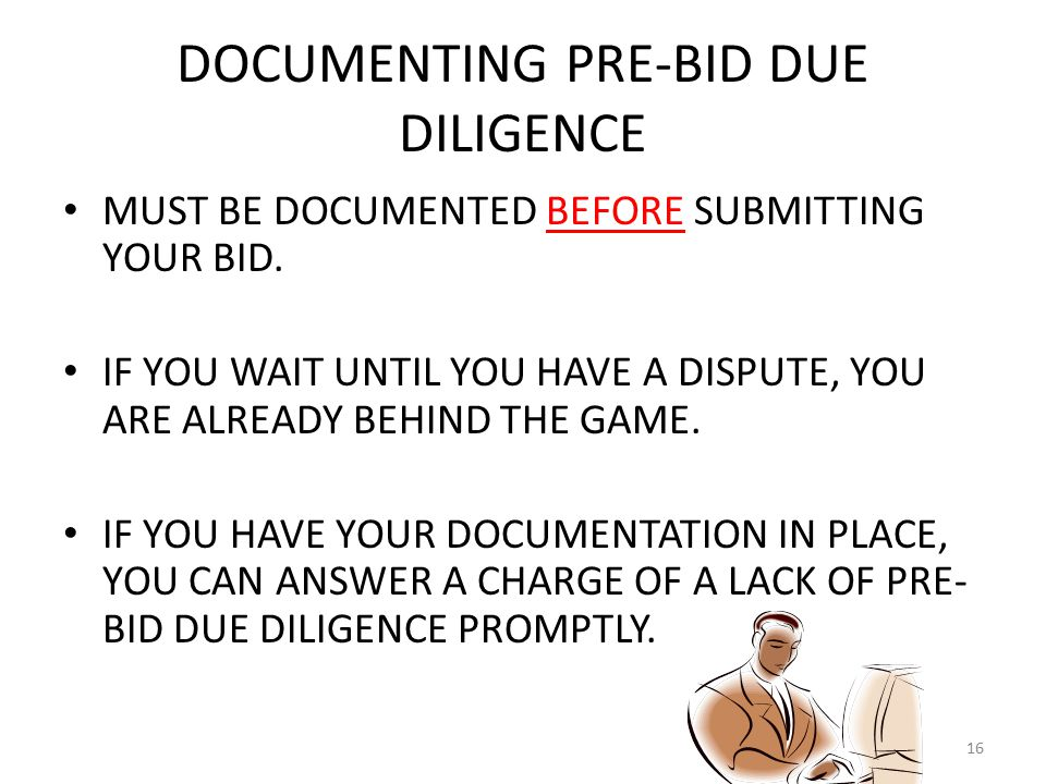DOCUMENTING PRE-BID DUE DILIGENCE MUST BE DOCUMENTED BEFORE SUBMITTING YOUR BID.