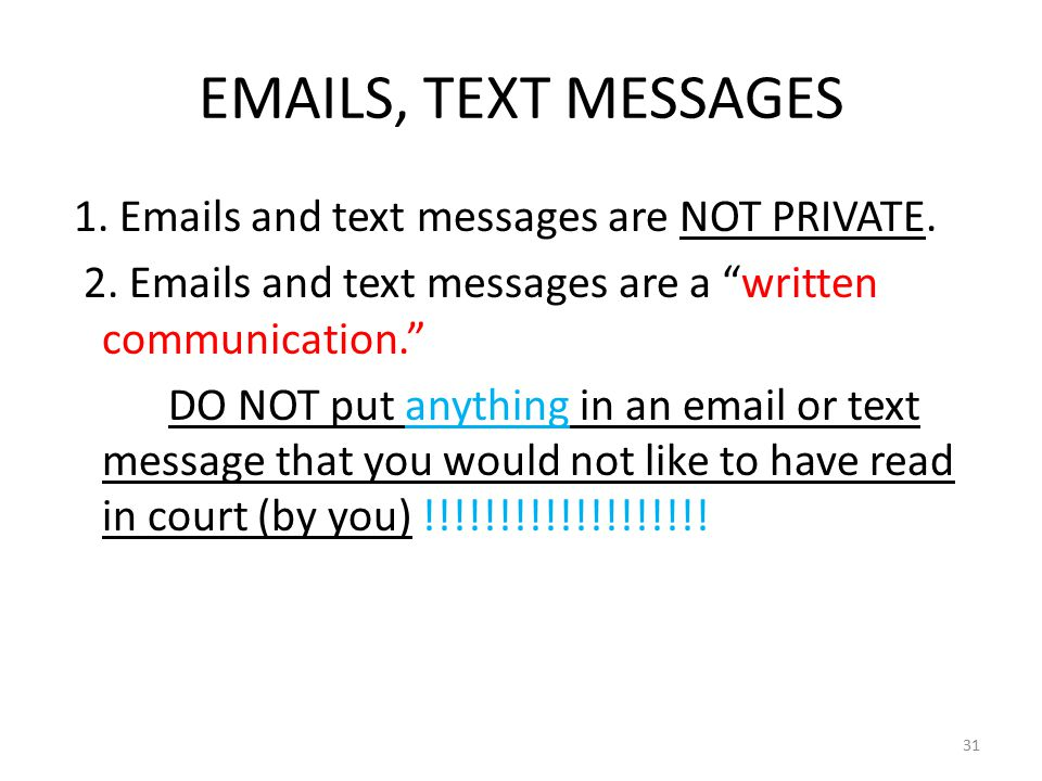 EMAILS, TEXT MESSAGES 1. Emails and text messages are NOT PRIVATE.