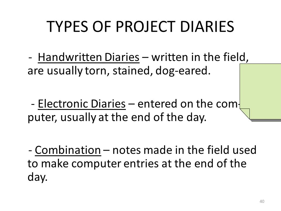 TYPES OF PROJECT DIARIES - Handwritten Diaries – written in the field, are usually torn, stained, dog-eared.