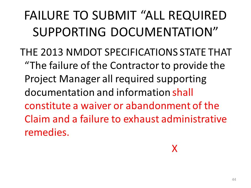 FAILURE TO SUBMIT ALL REQUIRED SUPPORTING DOCUMENTATION THE 2013 NMDOT SPECIFICATIONS STATE THAT The failure of the Contractor to provide the Project Manager all required supporting documentation and information shall constitute a waiver or abandonment of the Claim and a failure to exhaust administrative remedies.