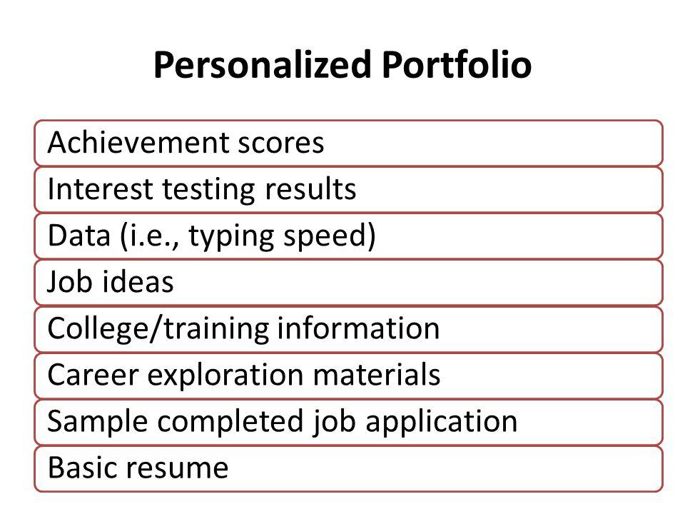 Personalized Portfolio Achievement scoresInterest testing resultsData (i.e., typing speed)Job ideasCollege/training informationCareer exploration mate