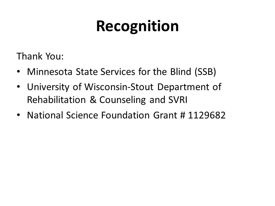 Recognition Thank You: Minnesota State Services for the Blind (SSB) University of Wisconsin-Stout Department of Rehabilitation & Counseling and SVRI N