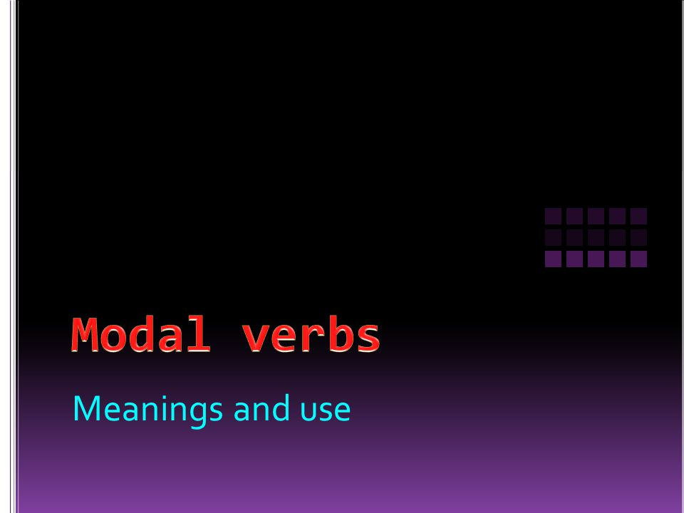 Modals and Related Expressions must have to 1.I ……….be at the meeting by 10:00.