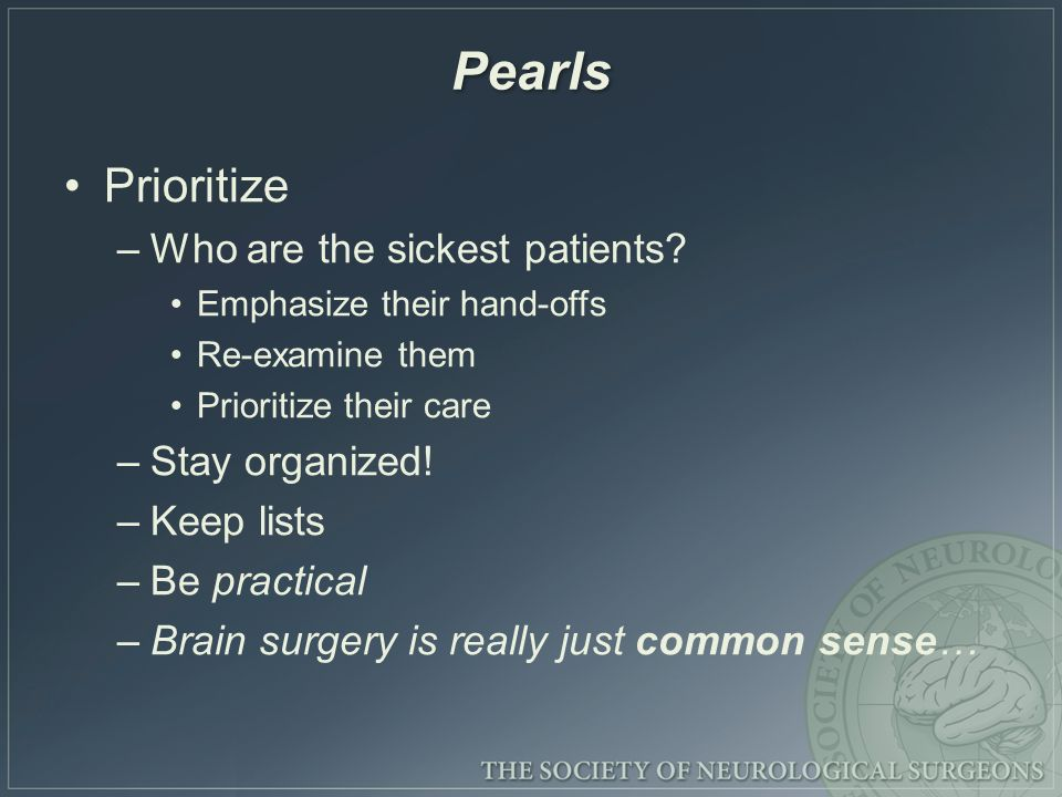 Pearls Prioritize –Who are the sickest patients.