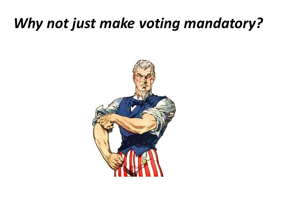 Why not just make voting mandatory