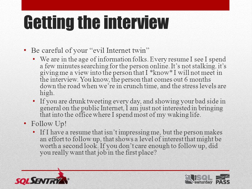 Getting the interview Be careful of your evil Internet twin We are in the age of information folks.