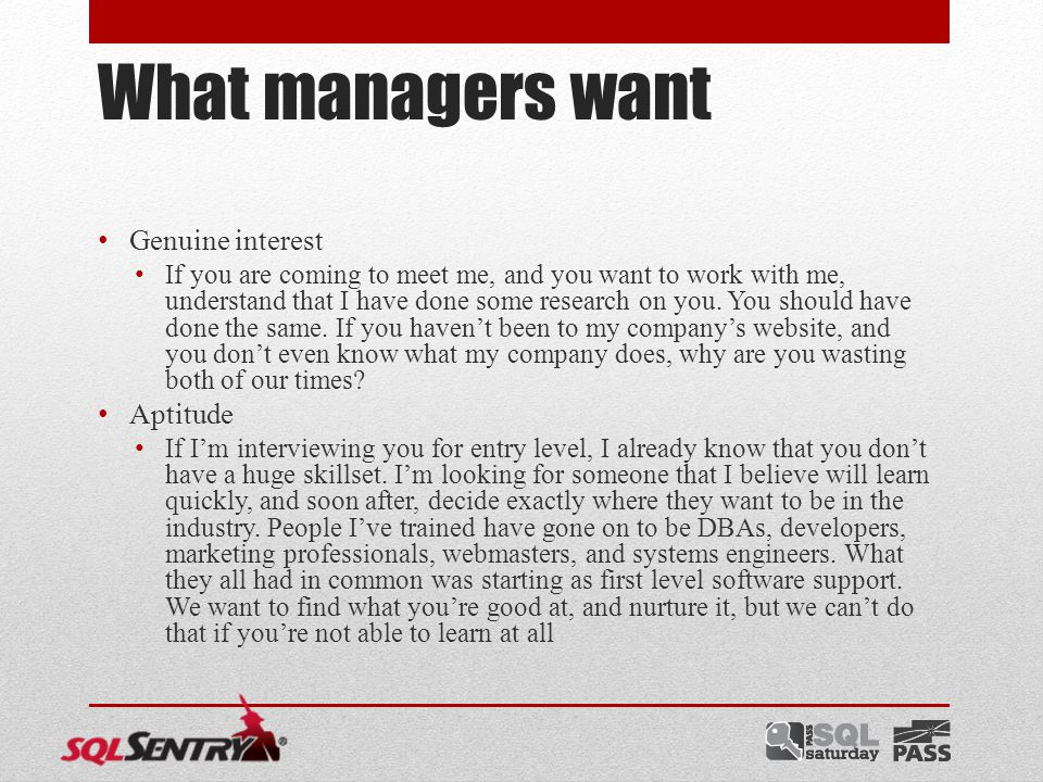 What managers want Genuine interest If you are coming to meet me, and you want to work with me, understand that I have done some research on you.