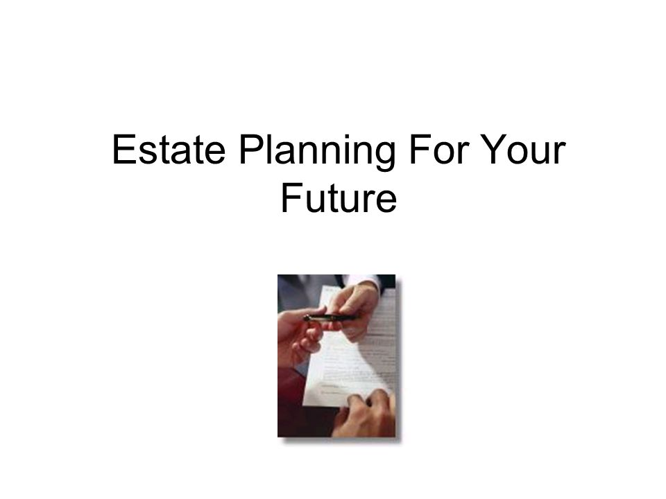 Estate Planning For Your Future