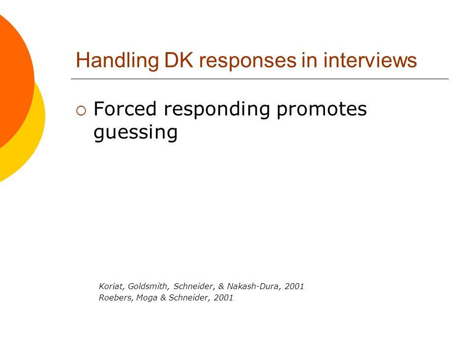 Handling DK responses in interviews  Forced responding promotes guessing Koriat, Goldsmith, Schneider, & Nakash-Dura, 2001 Roebers, Moga & Schneider,