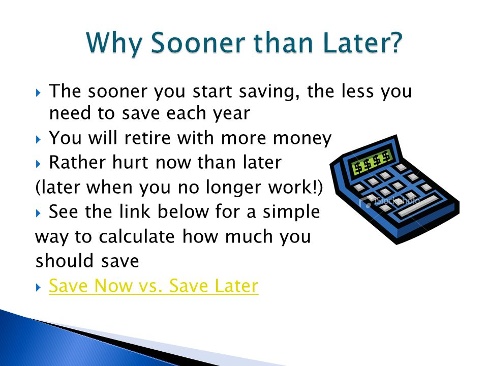  In the example, if the person waited after 30 years to start saving, he/she would have to save $60,000 per year (more than their starting salary!) ◦ He/she would have to save $23,500 per year if he/she waited after 15 years to start saving ◦ He/she would only have to save $12,200 per year if he/she started saving IMMEDIATELY (age 23)  It is important to take external factors into consideration (i.e.