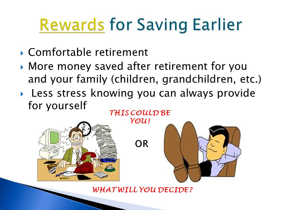  Comfortable retirement  More money saved after retirement for you and your family (children, grandchildren, etc.)  Less stress knowing you can always provide for yourself THIS COULD BE YOU.