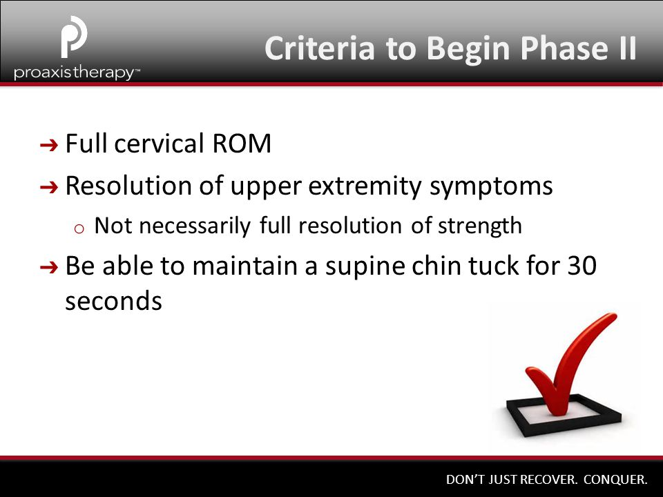 DON'T JUST RECOVER. CONQUER. ➔ Full cervical ROM ➔ Resolution of upper extremity symptoms o Not necessarily full resolution of strength ➔ Be able to m