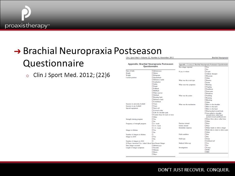 DON'T JUST RECOVER. CONQUER. ➔ Brachial Neuropraxia Postseason Questionnaire o Clin J Sport Med. 2012; (22)6