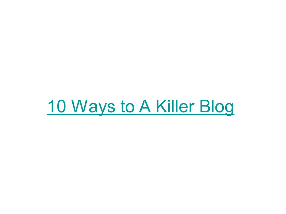 10 Ways to A Killer Blog